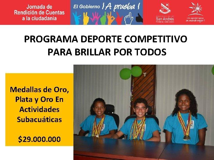 PROGRAMA DEPORTE COMPETITIVO PARA BRILLAR POR TODOS Medallas de Oro, Plata y Oro En