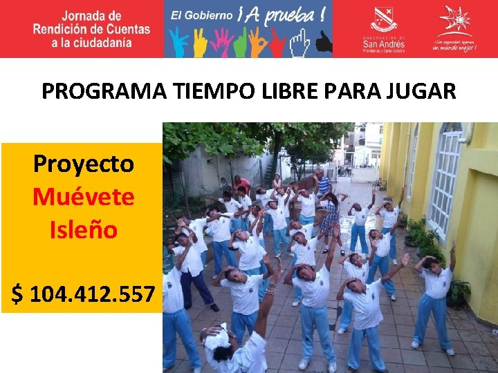 PROGRAMA TIEMPO LIBRE PARA JUGAR Proyecto Muévete Isleño $ 104. 412. 557