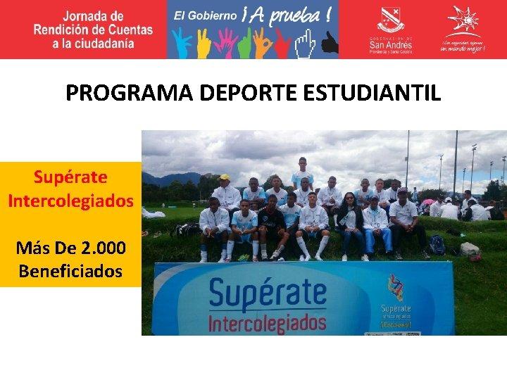 PROGRAMA DEPORTE ESTUDIANTIL Supérate Intercolegiados Más De 2. 000 Beneficiados