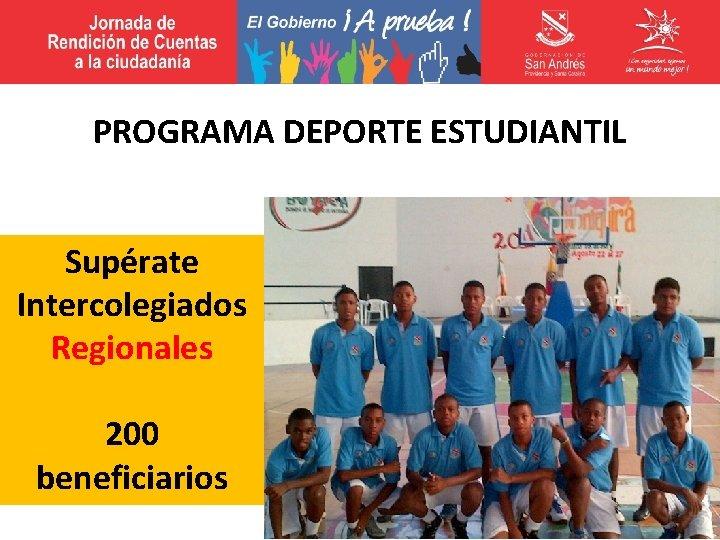 PROGRAMA DEPORTE ESTUDIANTIL Supérate Intercolegiados Regionales 200 beneficiarios