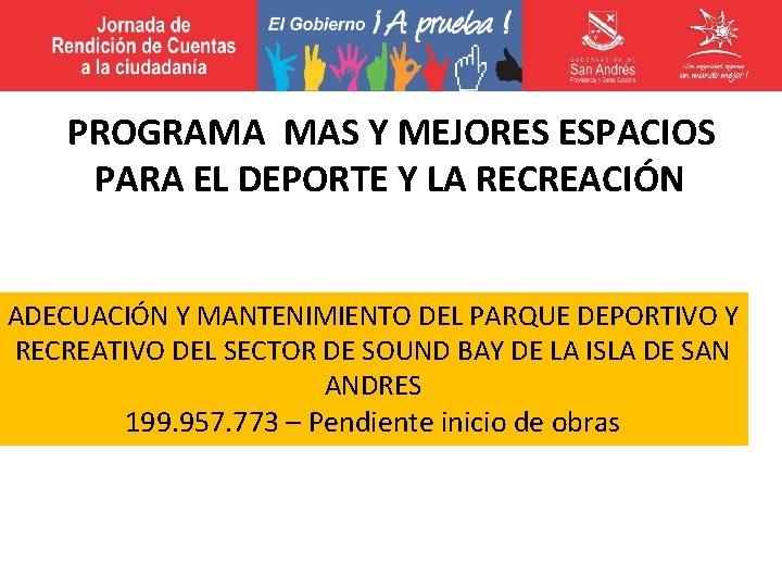 PROGRAMA MAS Y MEJORES ESPACIOS PARA EL DEPORTE Y LA RECREACIÓN ADECUACIÓN Y MANTENIMIENTO