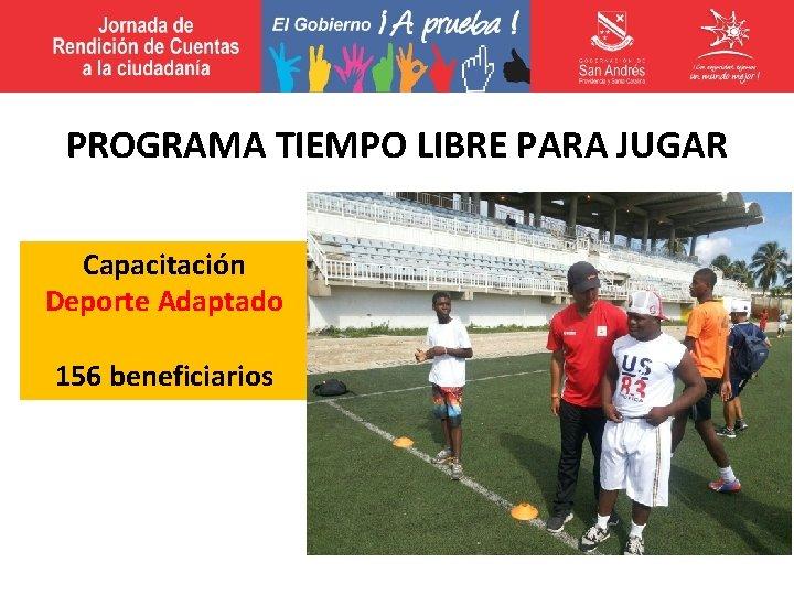 PROGRAMA TIEMPO LIBRE PARA JUGAR Capacitación Deporte Adaptado 156 beneficiarios