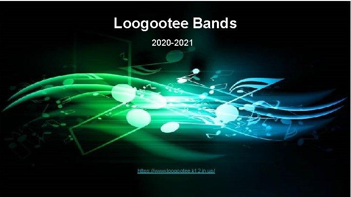 Loogootee Bands 2020 -2021 https: //www. loogootee. k 12. in. us/