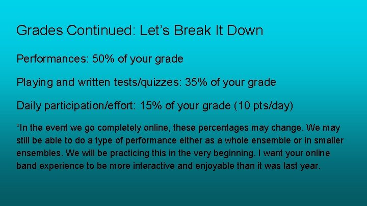 Grades Continued: Let's Break It Down Performances: 50% of your grade Playing and written