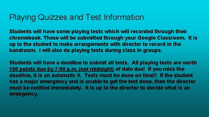 Playing Quizzes and Test Information Students will have some playing tests which will recorded