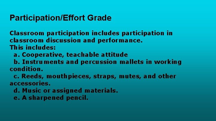 Participation/Effort Grade Classroom participation includes participation in classroom discussion and performance. This includes: a.