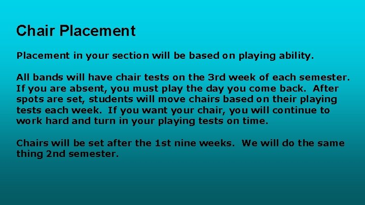 Chair Placement in your section will be based on playing ability. All bands will