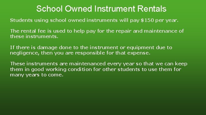 School Owned Instrument Rentals Students using school owned instruments will pay $150 per year.