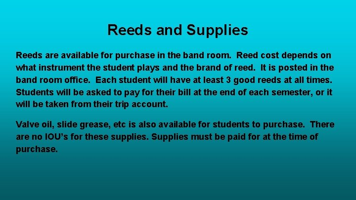 Reeds and Supplies Reeds are available for purchase in the band room. Reed cost