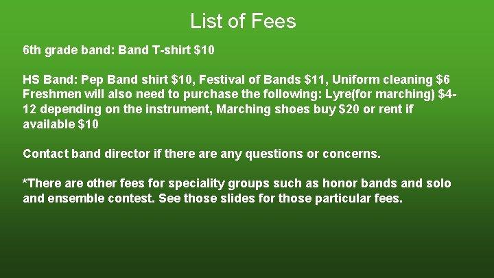 List of Fees 6 th grade band: Band T-shirt $10 HS Band: Pep Band