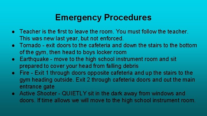 Emergency Procedures ● Teacher is the first to leave the room. You must follow