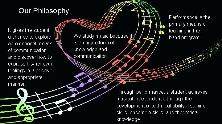 Our Philosophy It gives the student a chance to explore an emotional means of