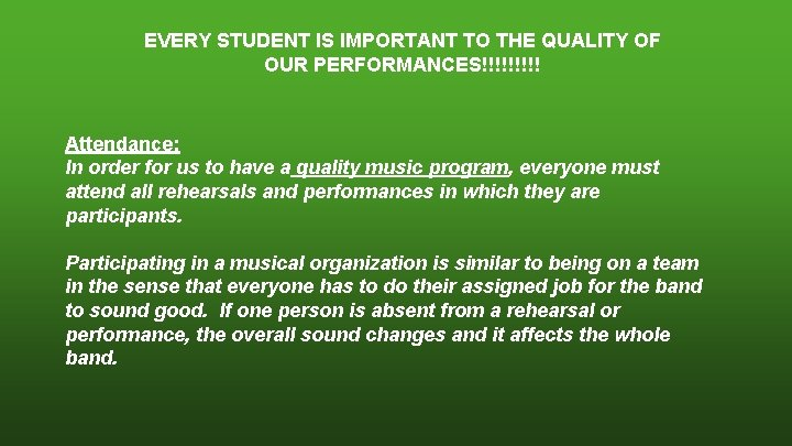 EVERY STUDENT IS IMPORTANT TO THE QUALITY OF OUR PERFORMANCES!!!!! Attendance: In order for