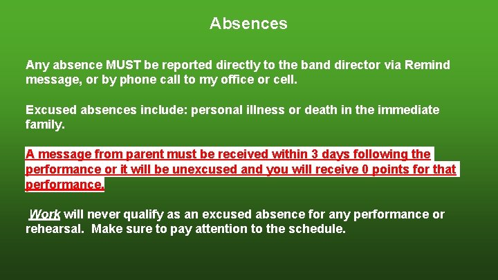 Absences Any absence MUST be reported directly to the band director via Remind message,