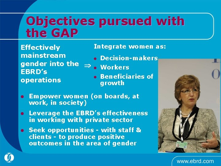 Objectives pursued with the GAP Integrate women as: Effectively mainstream l Decision-makers gender into