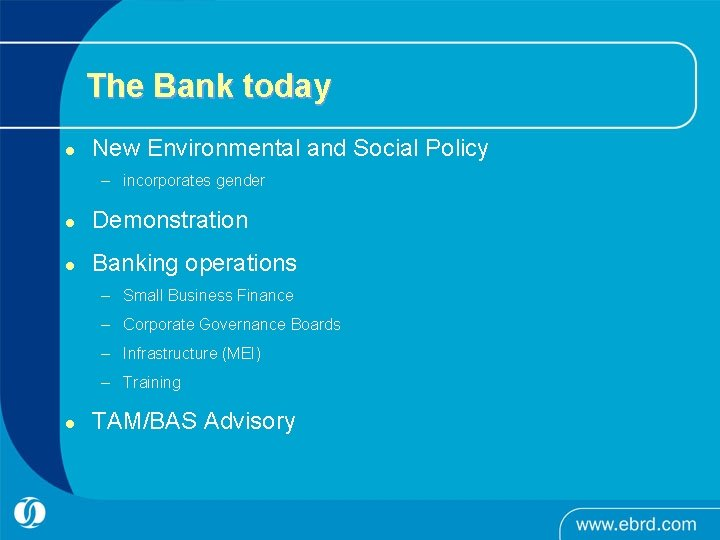 The Bank today l New Environmental and Social Policy – incorporates gender l Demonstration