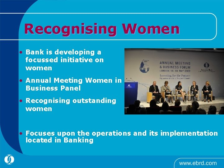 Recognising Women • Bank is developing a focussed initiative on women • Annual Meeting