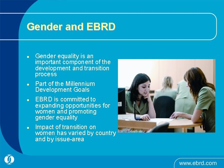 Gender and EBRD l l Gender equality is an important component of the development