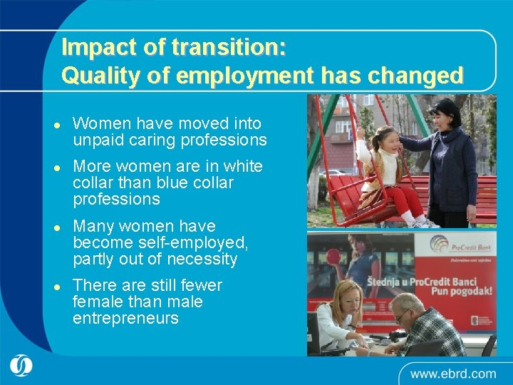 Impact of transition: Quality of employment has changed l l Women have moved into
