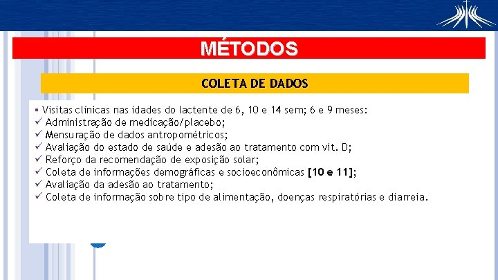 MÉTODOS COLETA DE DADOS § Visitas clínicas nas idades do lactente de 6, 10