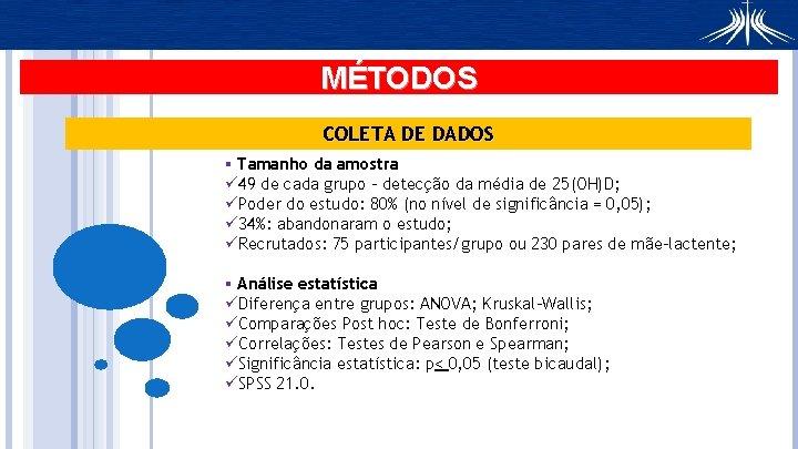 MÉTODOS COLETA DE DADOS § Tamanho da amostra ü 49 de cada grupo –