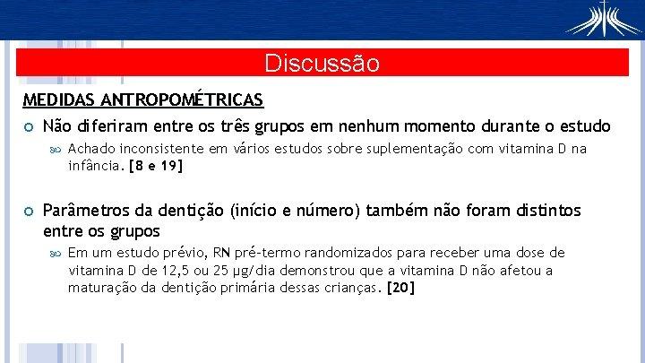 Discussão MEDIDAS ANTROPOMÉTRICAS Não diferiram entre os três grupos em nenhum momento durante o