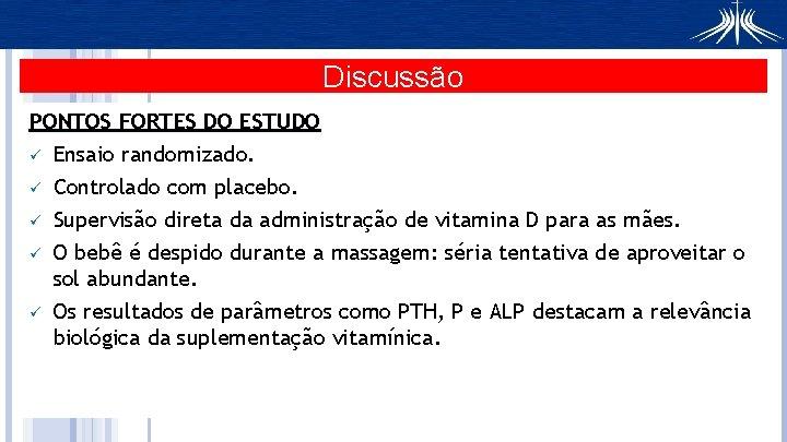 Discussão PONTOS FORTES DO ESTUDO ü Ensaio randomizado. ü ü Controlado com placebo. Supervisão