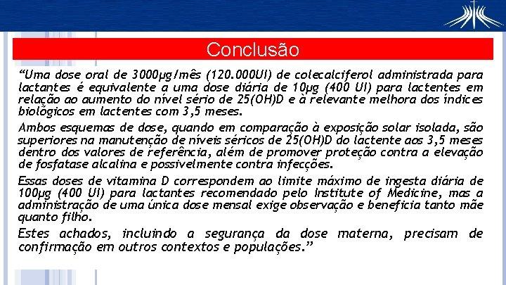 """Conclusão """"Uma dose oral de 3000μg/mês (120. 000 UI) de colecalciferol administrada para lactantes"""