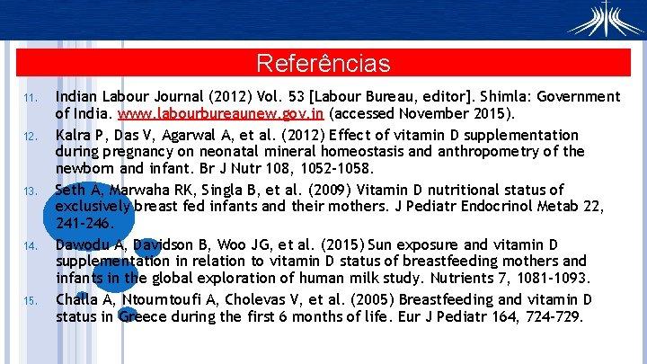Referências 11. 12. 13. 14. 15. Indian Labour Journal (2012) Vol. 53 [Labour Bureau,