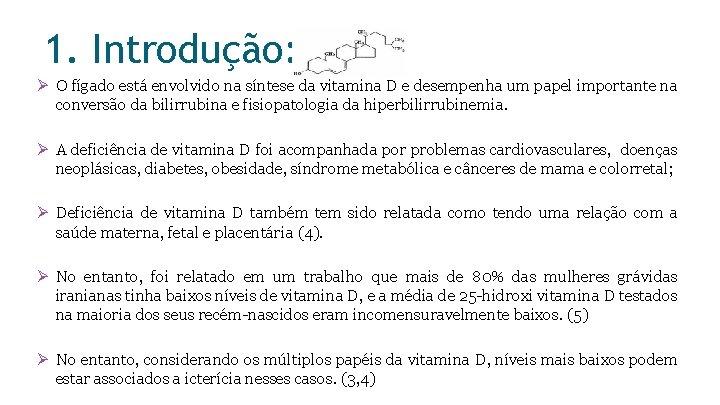 1. Introdução: Ø O fígado está envolvido na síntese da vitamina D e desempenha