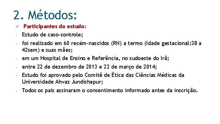 2. Métodos: ü Participantes do estudo: - Estudo de caso-controle; - foi realizado em