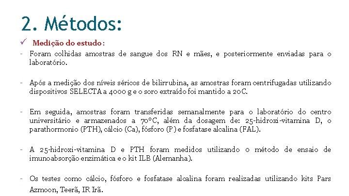 2. Métodos: ü Medição do estudo: - Foram colhidas amostras de sangue dos RN