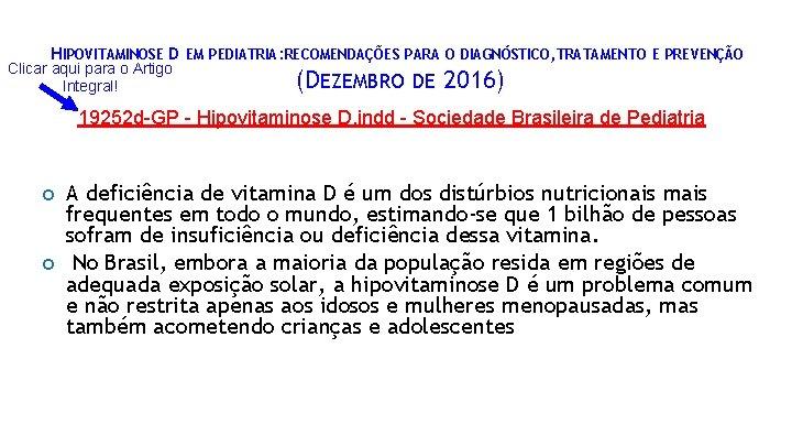 HIPOVITAMINOSE D EM PEDIATRIA: RECOMENDAÇÕES PARA O DIAGNÓSTICO, TRATAMENTO E PREVENÇÃO Clicar aqui para