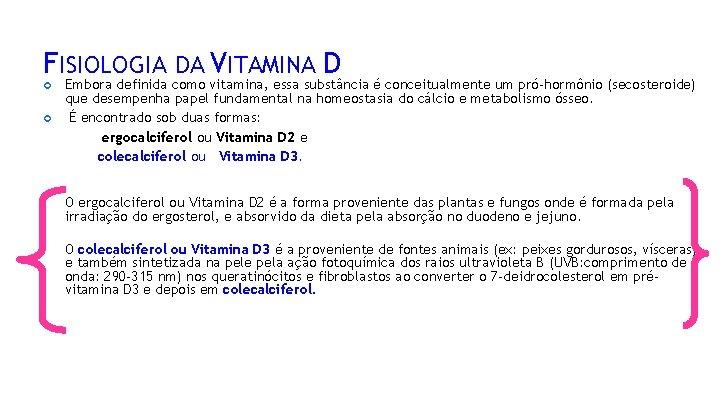 FISIOLOGIA DA VITAMINA D Embora definida como vitamina, essa substância é conceitualmente um pró-hormônio