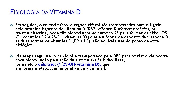 FISIOLOGIA DA VITAMINA D Em seguida, o colecalciferol e ergocalciferol são transportados para o