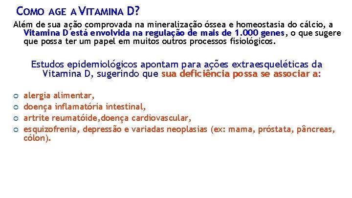 COMO AGE A VITAMINA D? Além de sua ação comprovada na mineralização óssea e