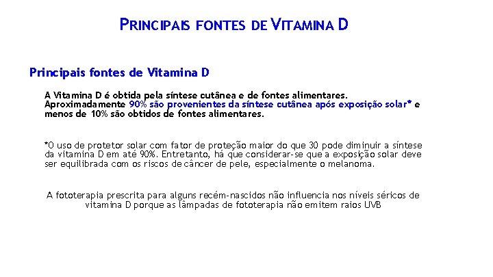 PRINCIPAIS FONTES DE VITAMINA D Principais fontes de Vitamina D A Vitamina D é
