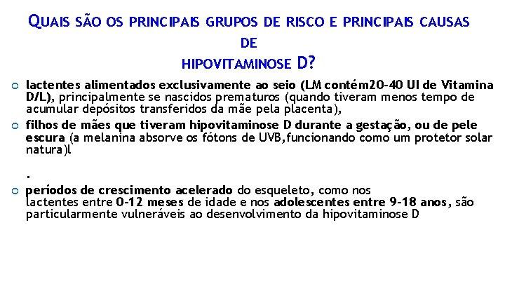 QUAIS SÃO OS PRINCIPAIS GRUPOS DE RISCO E PRINCIPAIS CAUSAS DE HIPOVITAMINOSE D? lactentes