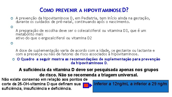 COMO PREVENIR A HIPOVITAMINOSE D? A prevenção da hipovitaminose D, em Pediatria, tem início