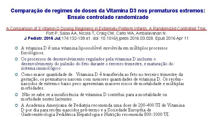 Comparação de regimes de doses da Vitamina D 3 nos prematuros extremos: Ensaio controlado