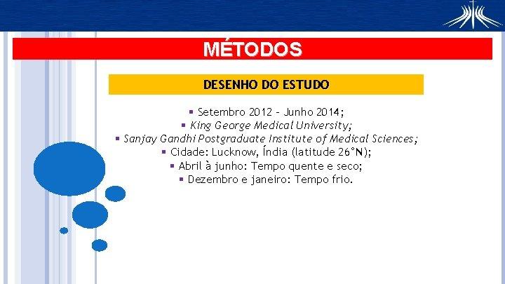 MÉTODOS DESENHO DO ESTUDO § Setembro 2012 – Junho 2014; § King George Medical