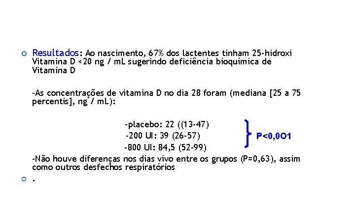 Resultados: Ao nascimento, 67% dos lactentes tinham 25 -hidroxi Vitamina D <20 ng