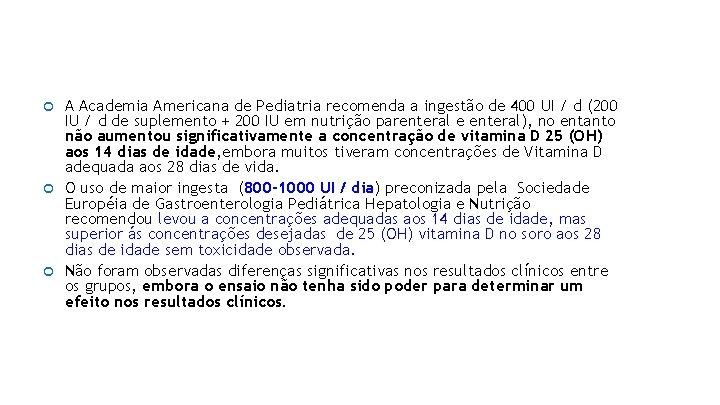 A Academia Americana de Pediatria recomenda a ingestão de 400 UI / d