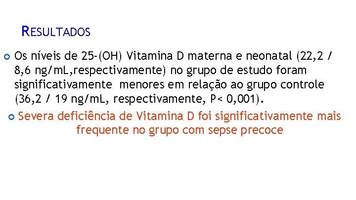 RESULTADOS Os níveis de 25 -(OH) Vitamina D materna e neonatal (22, 2 /