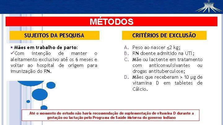 MÉTODOS SUJEITOS DA PESQUISA CRITÉRIOS DE EXCLUSÃO § Mães em trabalho de parto: üCom
