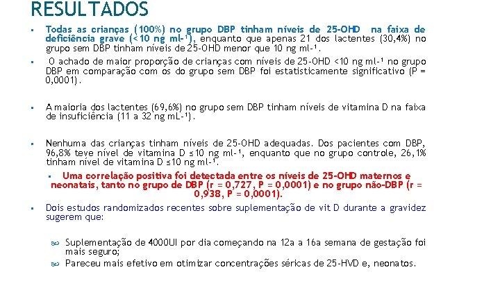 RESULTADOS § § Todas as crianças (100%) no grupo DBP tinham níveis de 25