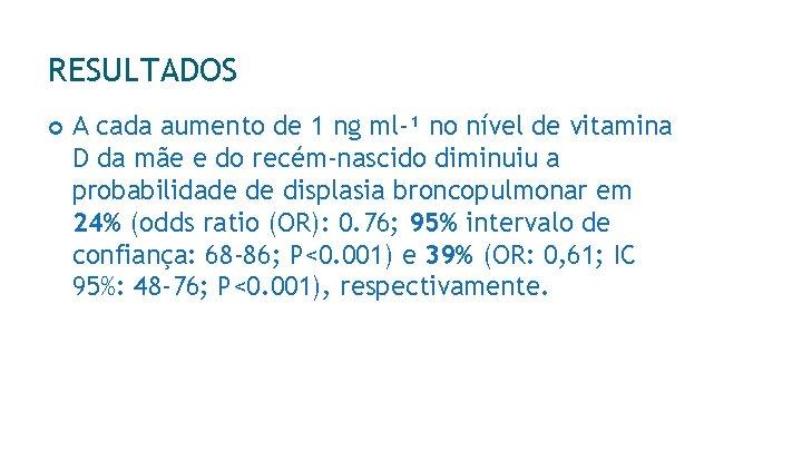 RESULTADOS A cada aumento de 1 ng ml-¹ no nível de vitamina D da