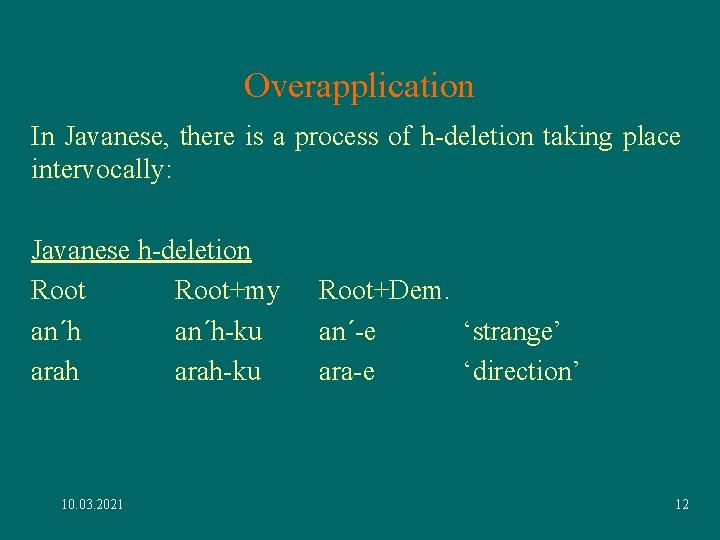 Overapplication In Javanese, there is a process of h-deletion taking place intervocally: Javanese h-deletion
