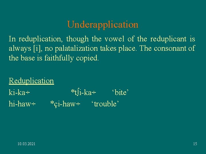 Underapplication In reduplication, though the vowel of the reduplicant is always [i], no palatalization