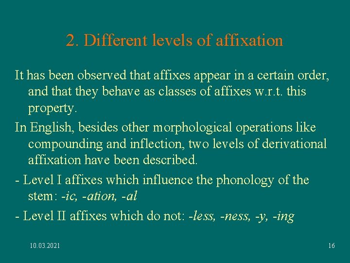 2. Different levels of affixation It has been observed that affixes appear in a